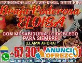 BRUJA PODEROSA ELOISA +57 3014637369 SOLUCIONES INMEDIATAS